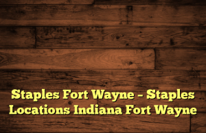 Staples Fort Wayne – Staples Locations Indiana Fort Wayne